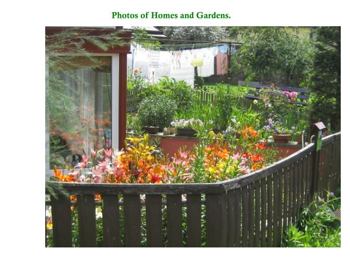 Photos of Homes and Gardens.
