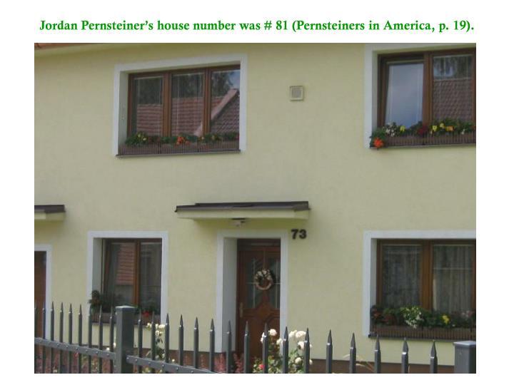 Jordan Pernsteiner's house number was # 81 (Pernsteiners in America, p. 19).