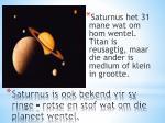 saturnus is ook bekend vir sy ringe rotse en stof wat om die planeet wentel