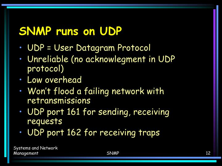 SNMP runs on UDP