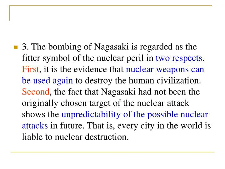 3. The bombing of Nagasaki is regarded as the fitter symbol of the nuclear peril in