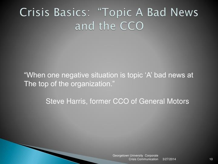"Crisis Basics:  ""Topic A Bad News and the CCO"