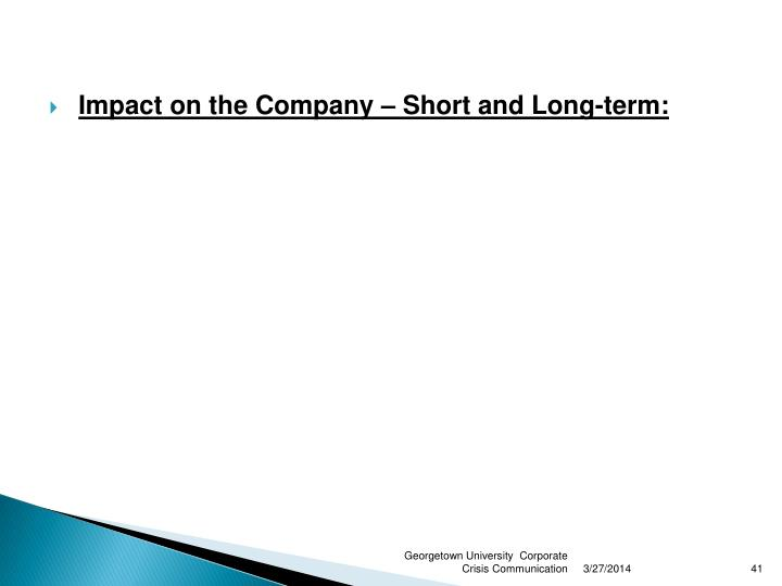 Impact on the Company – Short and Long-term: