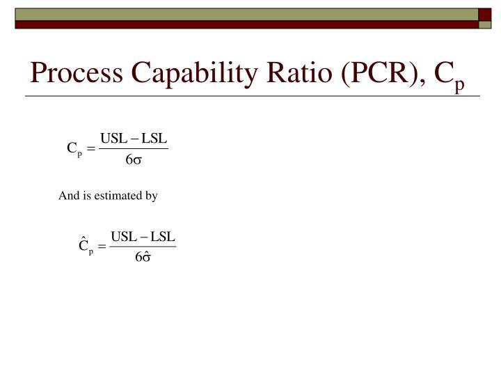 Process Capability Ratio (PCR), C
