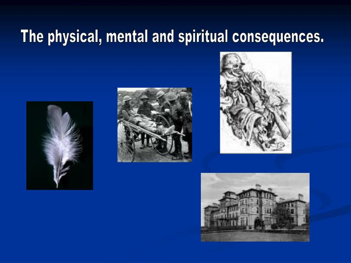 The physical, mental and spiritual consequences.