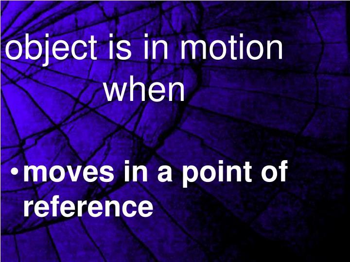 object is in motion when