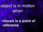 object is in motion when