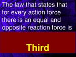 the law that states that for every action force there is an equal and opposite reaction force is