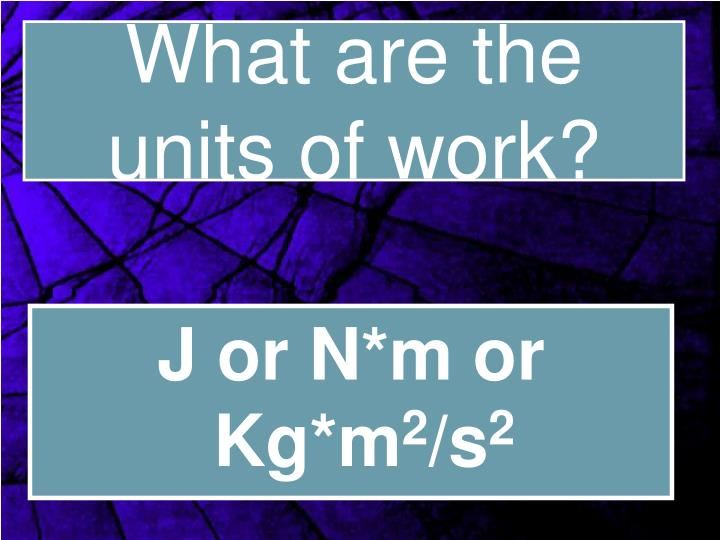 What are the units of work?