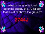 what is the gravitational potential energy of a 70 kg box that is 4 0 m above the ground
