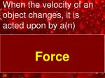 when the velocity of an object changes it is acted upon by a n