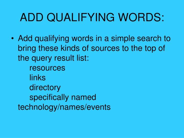 ADD QUALIFYING WORDS: