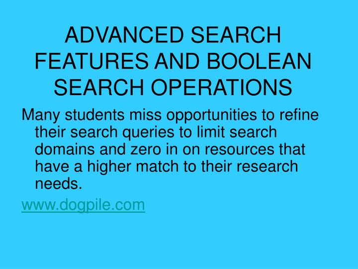 ADVANCED SEARCH FEATURES AND BOOLEAN SEARCH OPERATIONS