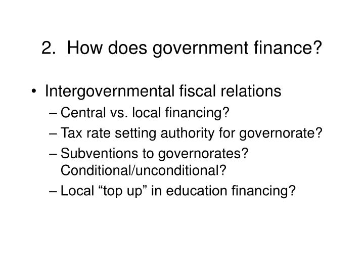 2.  How does government finance?