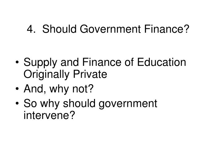 4.  Should Government Finance?
