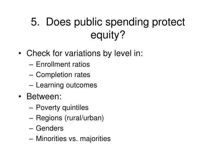 5.  Does public spending protect equity?