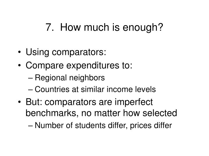 7.  How much is enough?