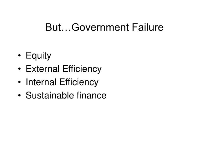 But…Government Failure