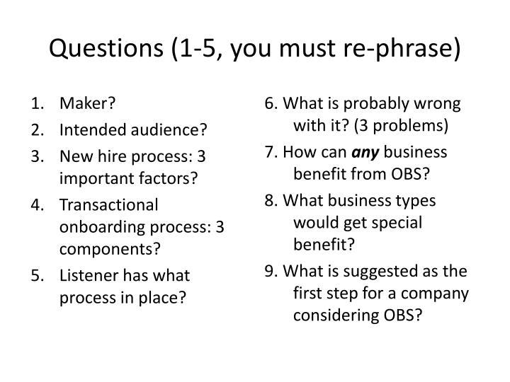 Questions (1-5, you must re-phrase)