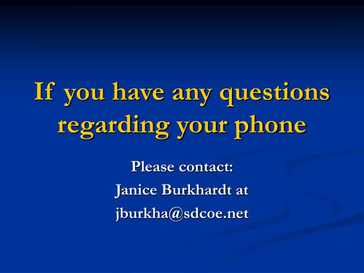 If you have any questions regarding your phone