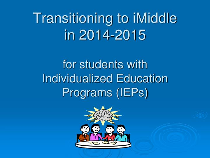 Transitioning to imiddle in 2014 2015 for students with individualized education programs ieps
