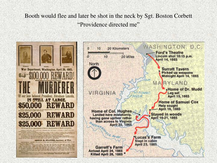 Booth would flee and later be shot in the neck by Sgt. Boston Corbett