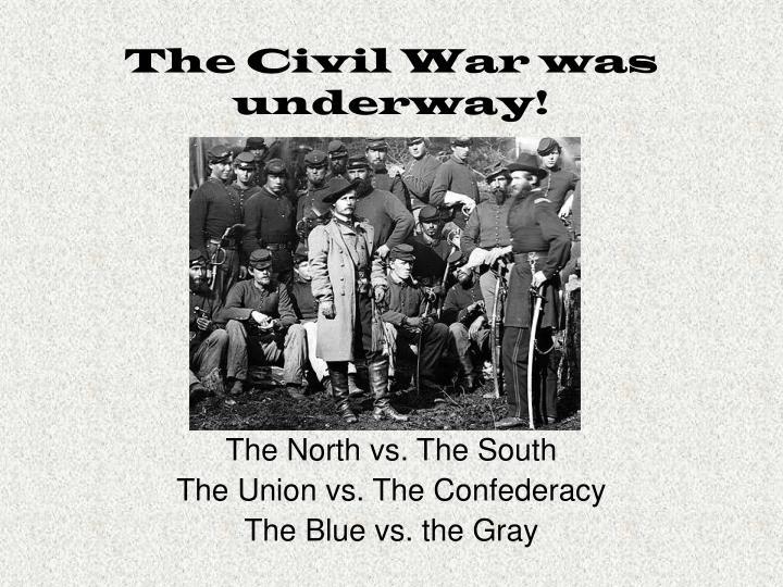 The Civil War was underway!