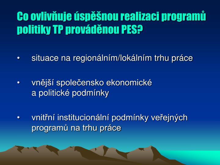 Co ovlivňuje úspěšnou realizaci programů politiky TP prováděnou PES?