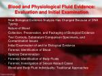blood and physiological fluid evidence evaluation and initial examination