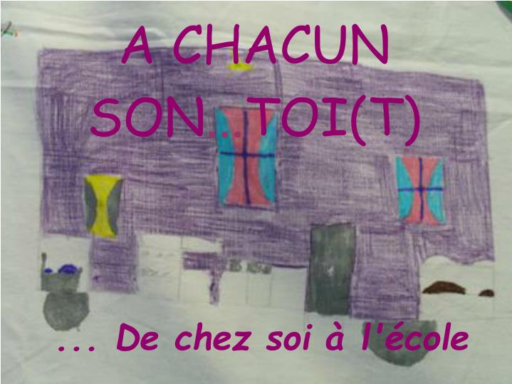 A CHACUN SON