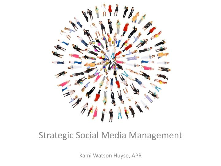 Strategic social media management kami watson huyse apr
