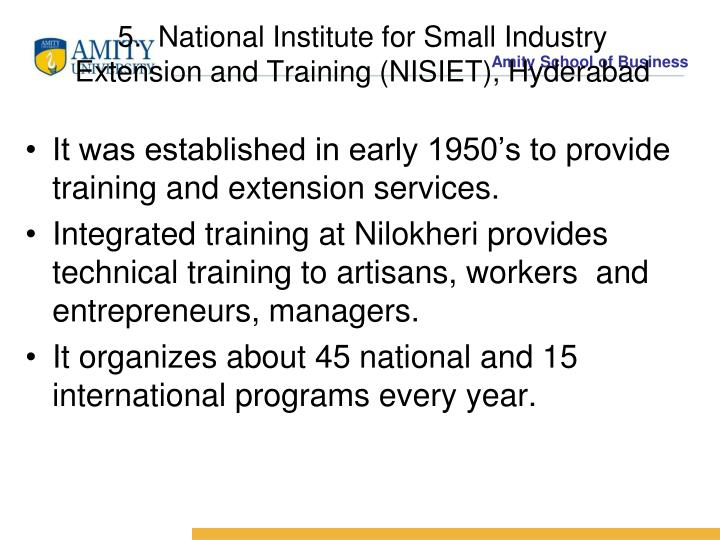 5.  National Institute for Small Industry      Extension and Training (NISIET), Hyderabad