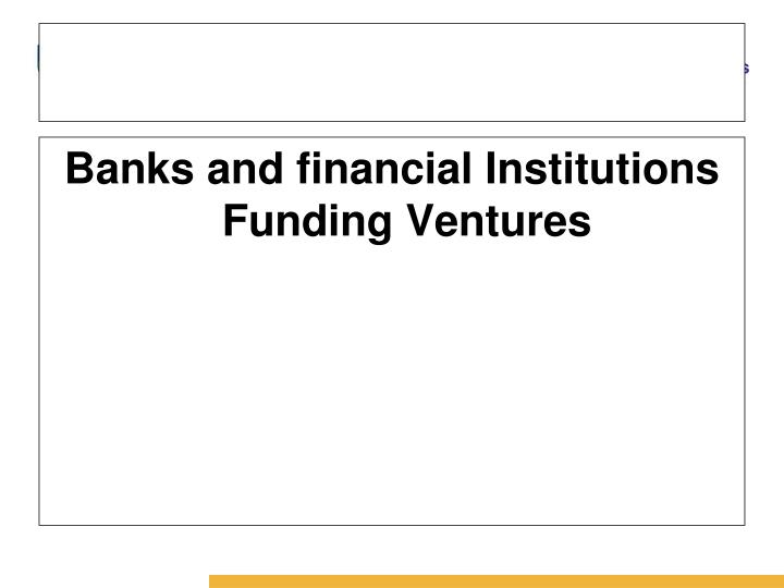 Banks and financial Institutions Funding Ventures