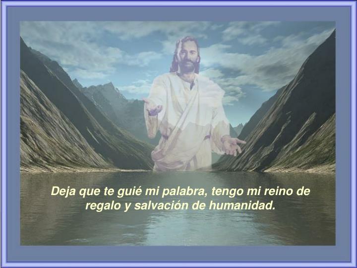 Deja que te guié mi palabra, tengo mi reino de regalo y salvación de humanidad.