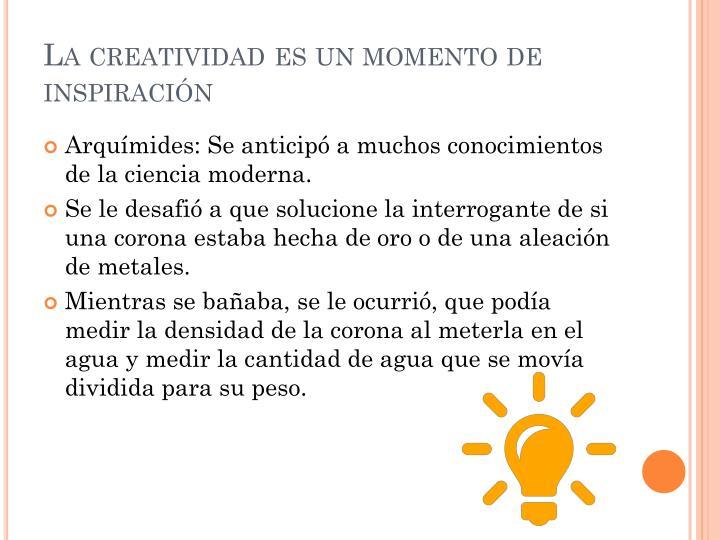 La creatividad es un momento de inspiración
