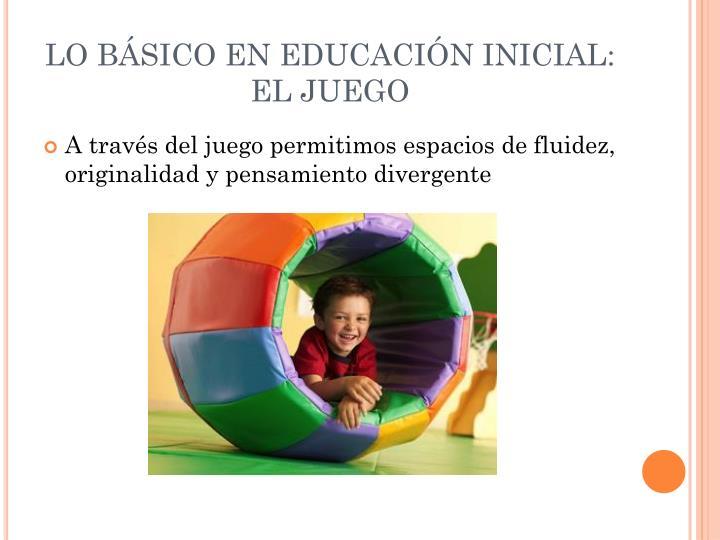 LO BÁSICO EN EDUCACIÓN INICIAL: EL JUEGO