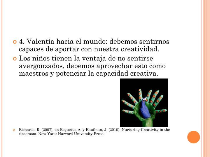 4. Valentía hacia el mundo: debemos sentirnos capaces de aportar con nuestra creatividad.