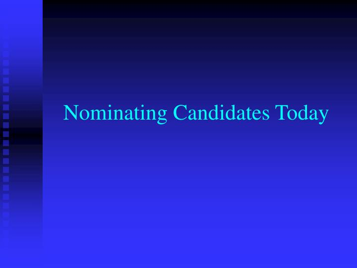 Nominating Candidates Today