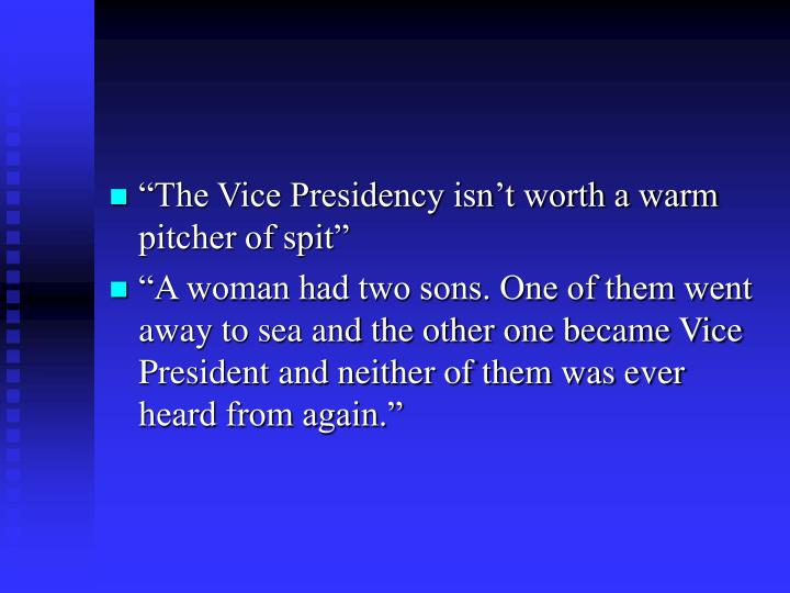 """The Vice Presidency isn't worth a warm pitcher of spit"""