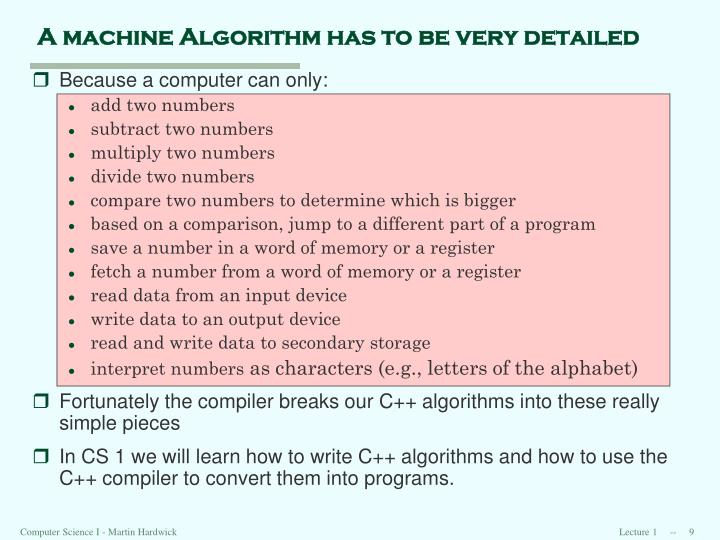 A machine Algorithm has to be very detailed