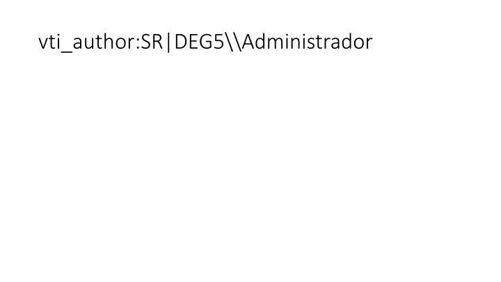 vti_author:SR|DEG5\Administrador