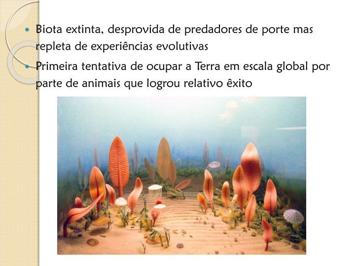 Biota extinta, desprovida de predadores de porte mas repleta de experiências evolutivas