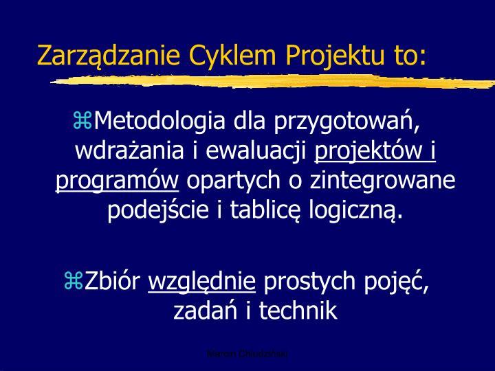 Zarządzanie Cyklem Projektu to: