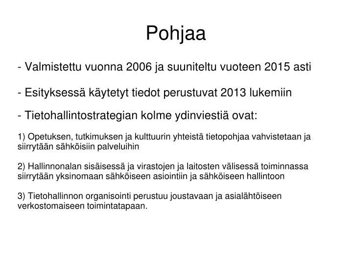- Valmistettu vuonna 2006 ja suuniteltu vuoteen 2015 asti