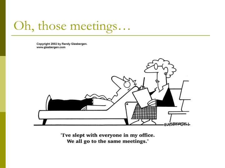 Oh, those meetings…