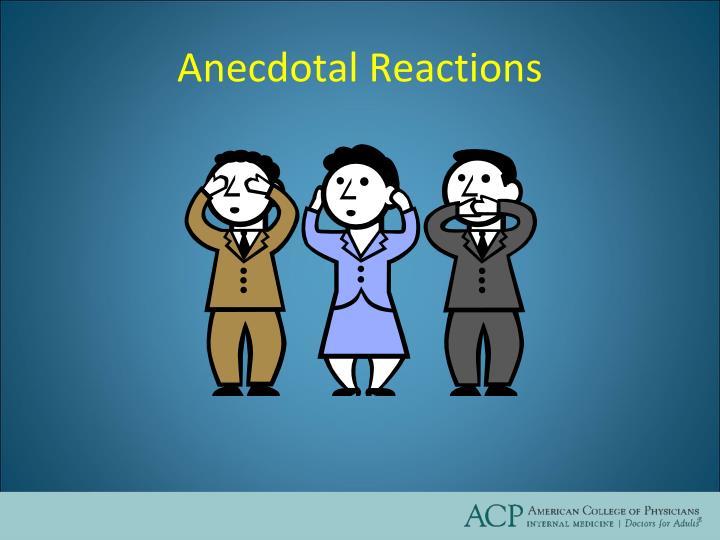 Anecdotal Reactions