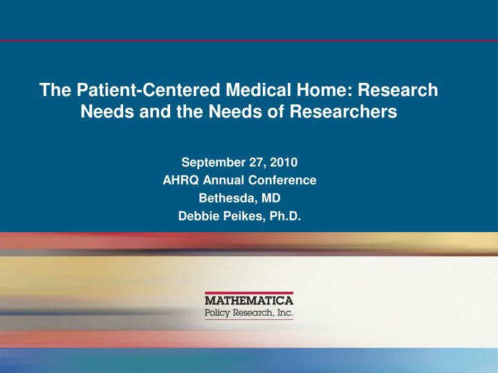 The Patient-Centered Medical Home: Research Needs and the Needs of Researchers