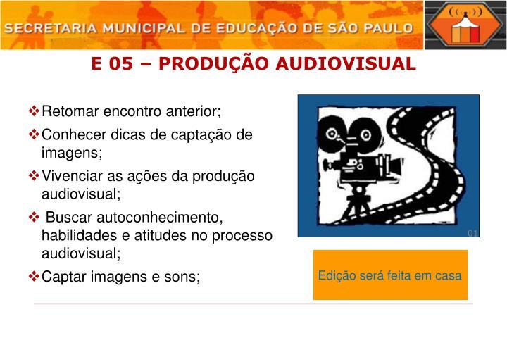E 05 – PRODUÇÃO AUDIOVISUAL