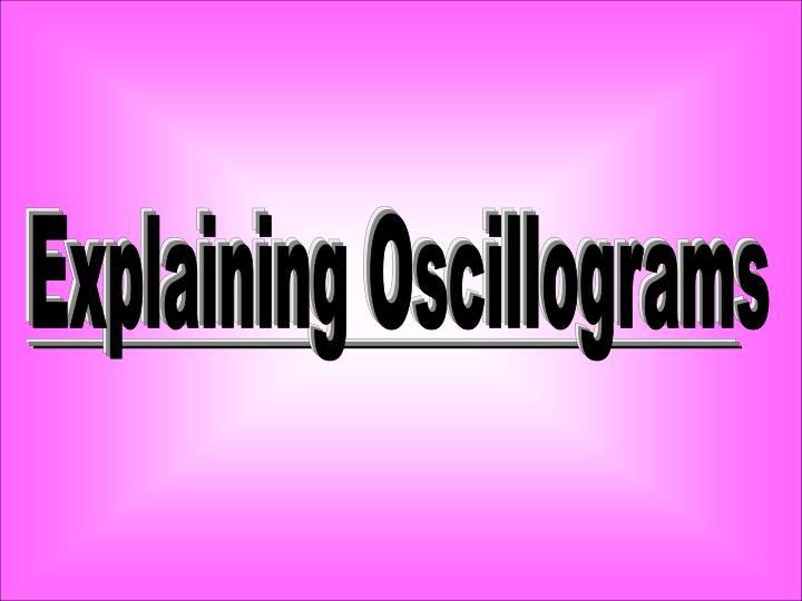 Explaining Oscillograms