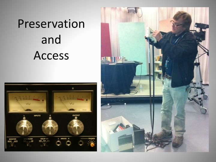 Preservation and access